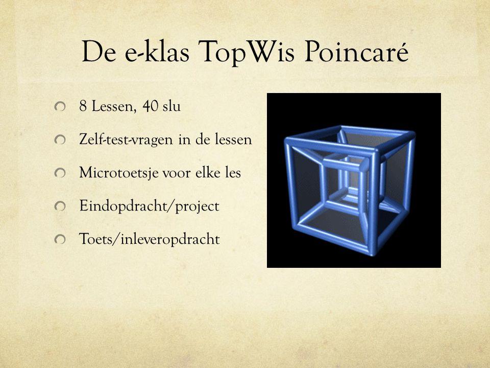 De e-klas TopWis Poincaré 8 Lessen, 40 slu Zelf-test-vragen in de lessen Microtoetsje voor elke les Eindopdracht/project Toets/inleveropdracht