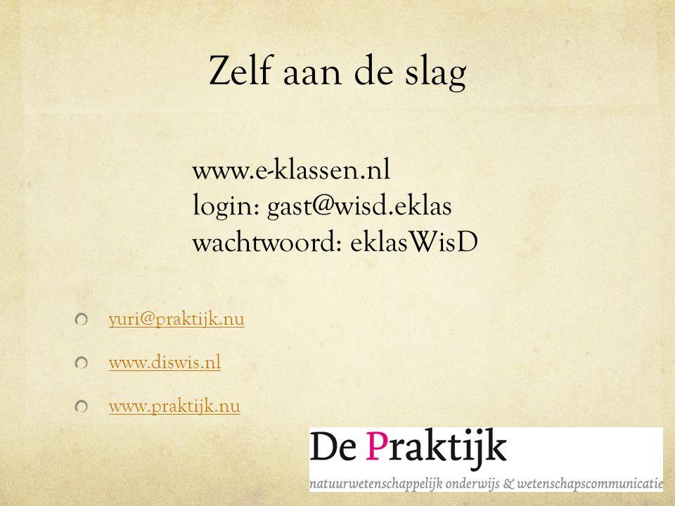 Zelf aan de slag yuri@praktijk.nu www.diswis.nl www.praktijk.nu www.e-klassen.nl login: gast@wisd.eklas wachtwoord: eklasWisD