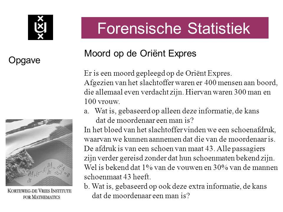 ...... Forensische Statistiek Moord op de Oriënt Expres Er is een moord gepleegd op de Oriënt Expres. Afgezien van het slachtoffer waren er 400 mensen