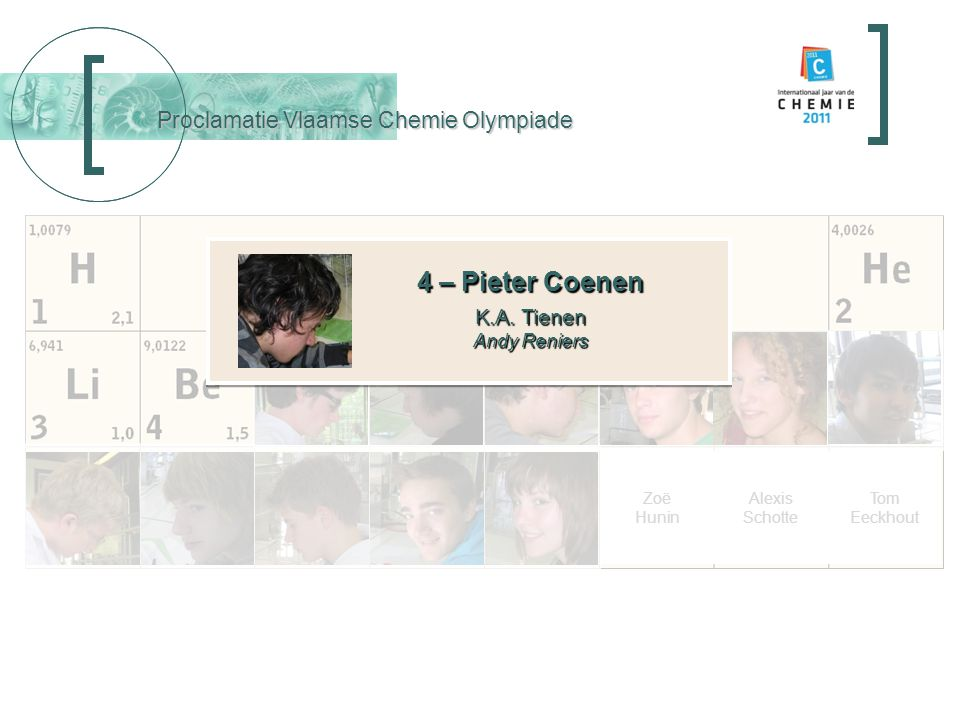 Proclamatie Vlaamse Chemie Olympiade 4 – Pieter Coenen K.A. Tienen Andy Reniers 4 – Pieter Coenen K.A. Tienen Andy Reniers Tom Eeckhout Alexis Schotte