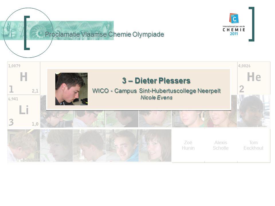 Proclamatie Vlaamse Chemie Olympiade 3 – Dieter Plessers WICO - Campus Sint-Hubertuscollege Neerpelt Nicole Evens 3 – Dieter Plessers WICO - Campus Si
