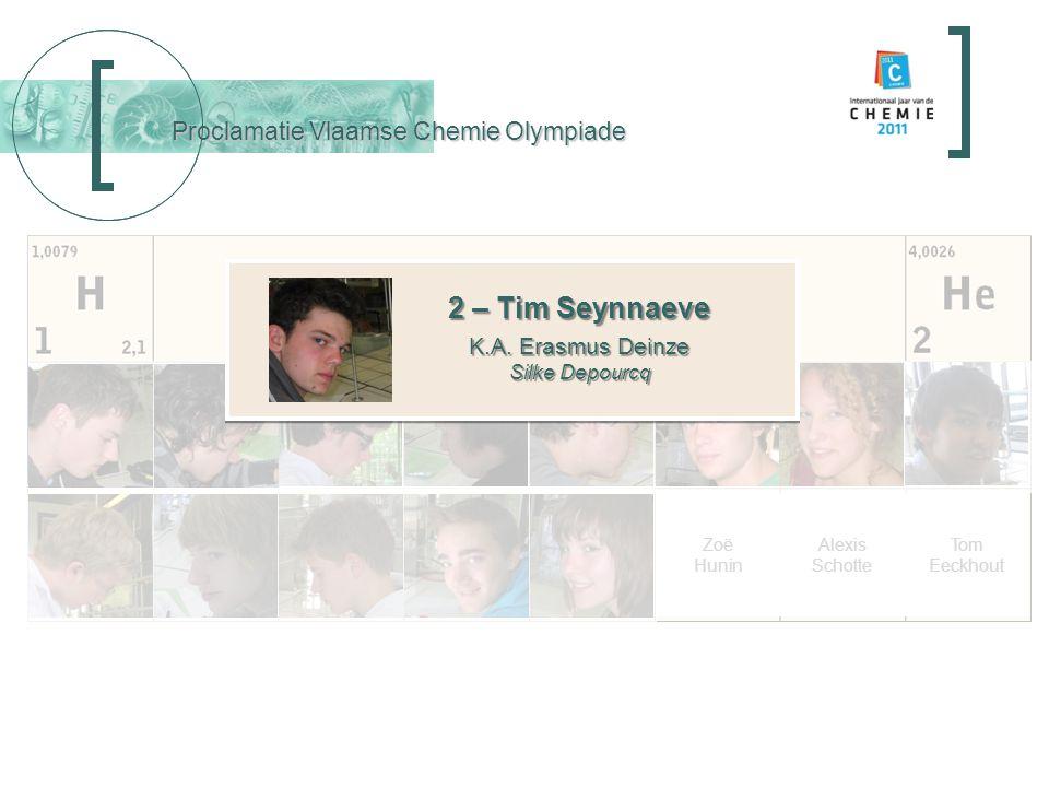 Proclamatie Vlaamse Chemie Olympiade 2 – Tim Seynnaeve K.A. Erasmus Deinze Silke Depourcq 2 – Tim Seynnaeve K.A. Erasmus Deinze Silke Depourcq Tom Eec