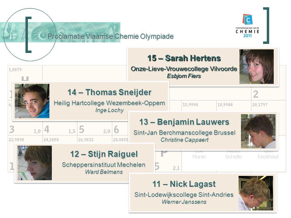 Proclamatie Vlaamse Chemie Olympiade 15 – Sarah Hertens Onze-Lieve-Vrouwecollege Vilvoorde Esbjorn Fiers 15 – Sarah Hertens Onze-Lieve-Vrouwecollege V