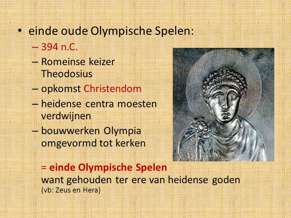 einde oude Olympische Spelen: – 394 n.C. – Romeinse keizer Theodosius – opkomst Christendom – heidense centra moesten verdwijnen – bouwwerken Olympia