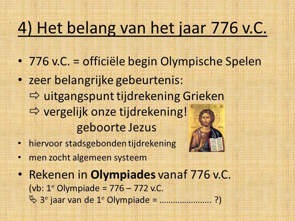 4) Het belang van het jaar 776 v.C. 776 v.C. = officiële begin Olympische Spelen zeer belangrijke gebeurtenis:  uitgangspunt tijdrekening Grieken  v