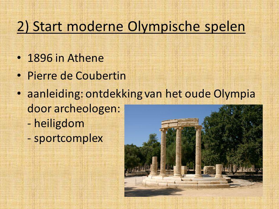 2) Start moderne Olympische spelen 1896 in Athene Pierre de Coubertin aanleiding: ontdekking van het oude Olympia door archeologen: - heiligdom - spor