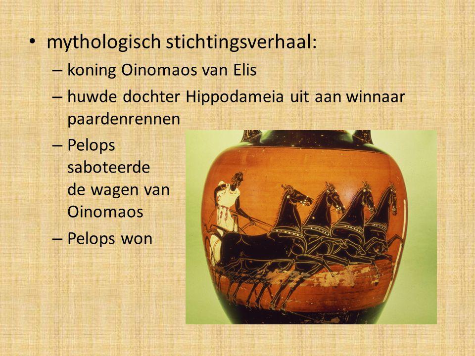 mythologisch stichtingsverhaal: – koning Oinomaos van Elis – huwde dochter Hippodameia uit aan winnaar paardenrennen – Pelops saboteerde de wagen van