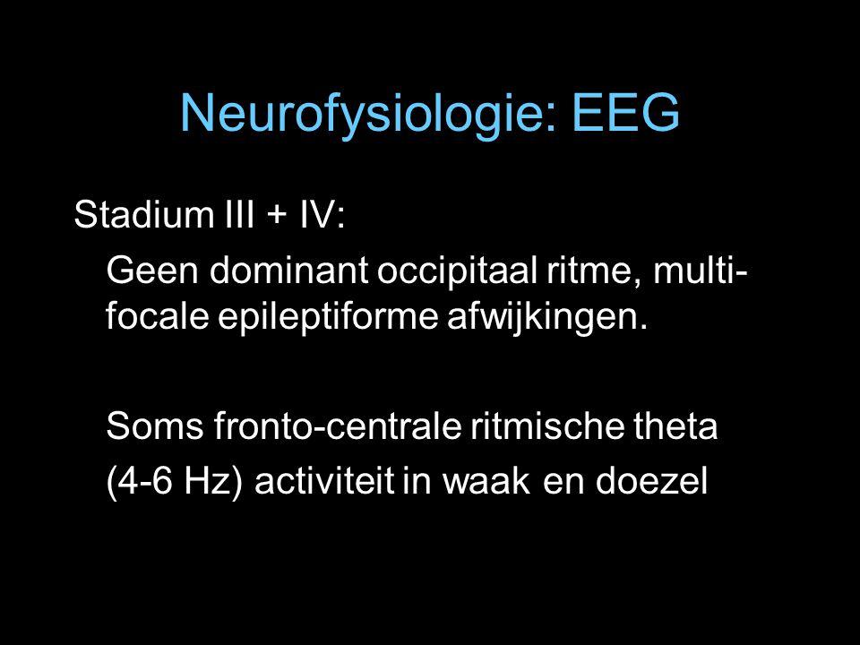 Neurofysiologie: EEG Stadium III + IV: Geen dominant occipitaal ritme, multi- focale epileptiforme afwijkingen. Soms fronto-centrale ritmische theta (