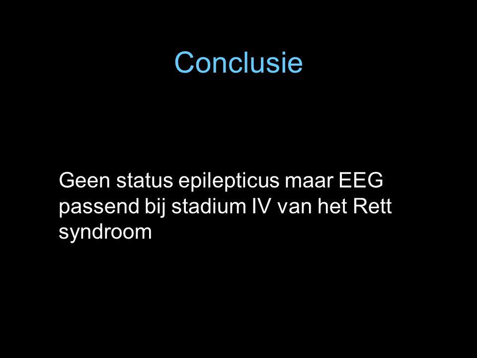 Conclusie Geen status epilepticus maar EEG passend bij stadium IV van het Rett syndroom