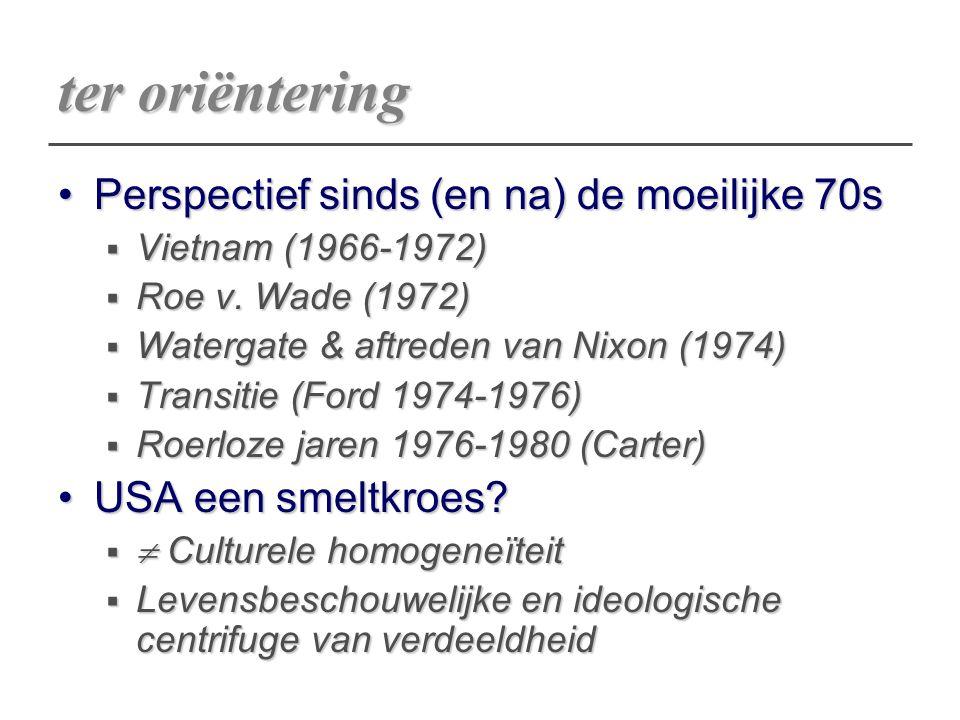 ter oriëntering Perspectief sinds (en na) de moeilijke 70sPerspectief sinds (en na) de moeilijke 70s  Vietnam (1966-1972)  Roe v. Wade (1972)  Wate