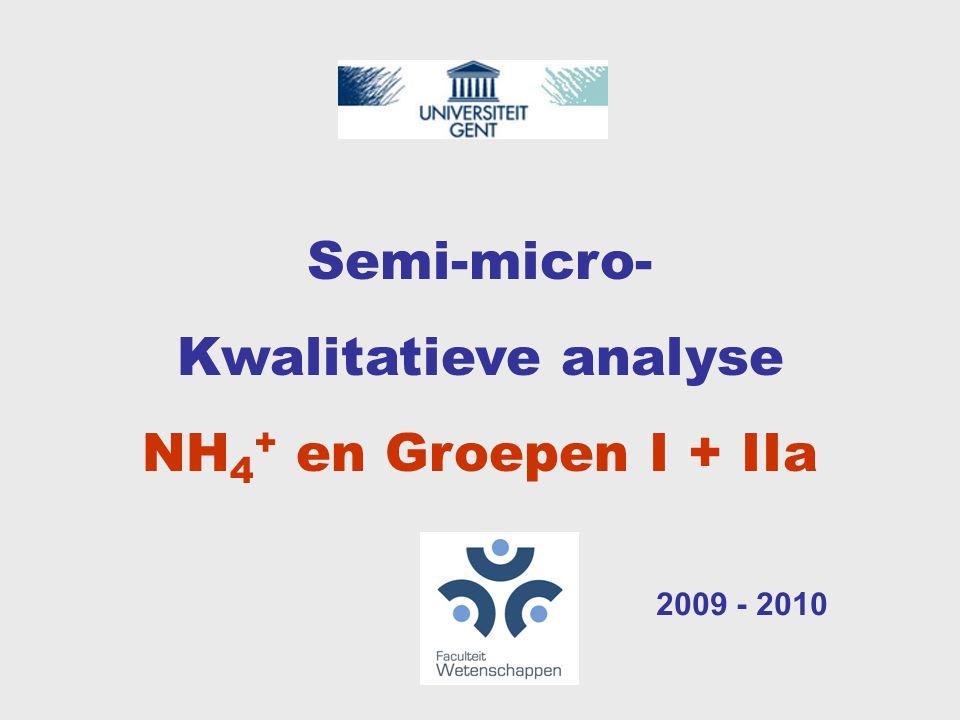 2009 - 2010 Semi-micro- Kwalitatieve analyse NH 4 + en Groepen I + IIa