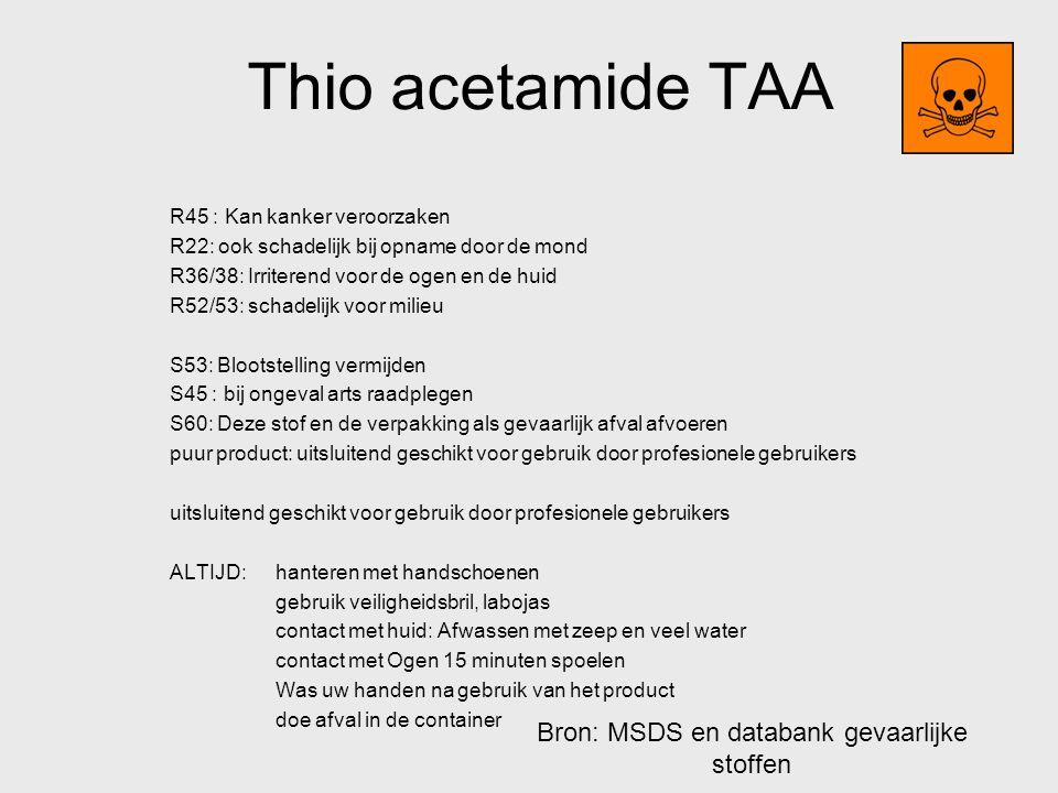 Thio acetamide TAA R45 : Kan kanker veroorzaken R22: ook schadelijk bij opname door de mond R36/38: Irriterend voor de ogen en de huid R52/53: schadel