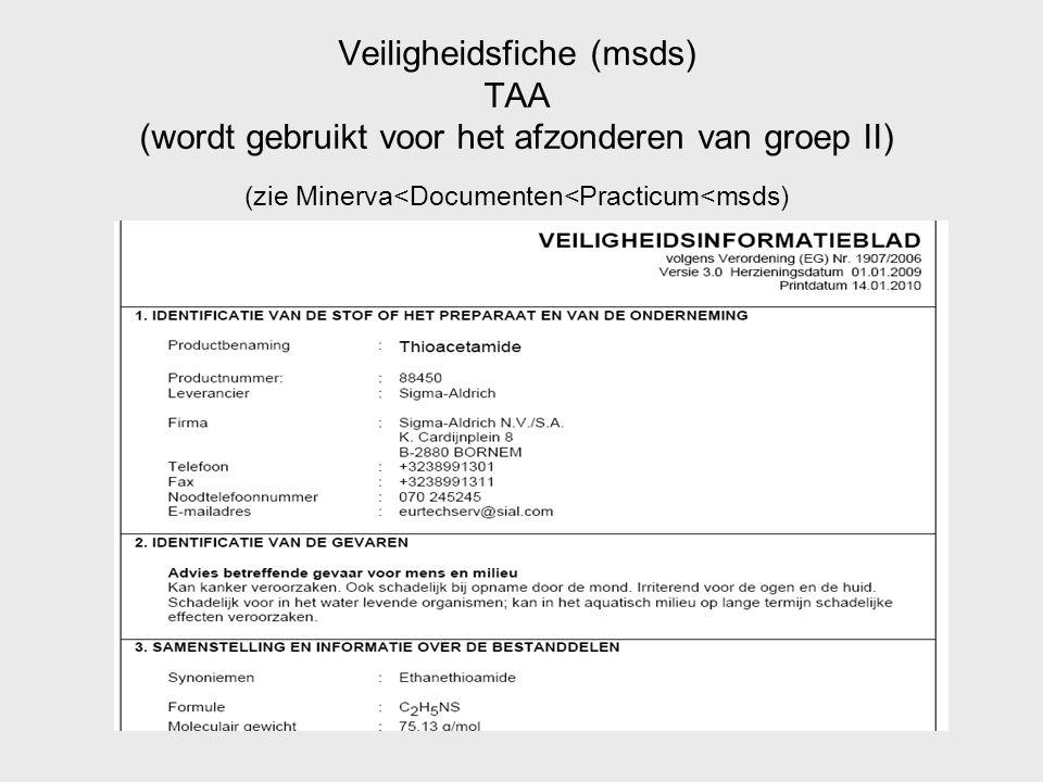 Veiligheidsfiche (msds) TAA (wordt gebruikt voor het afzonderen van groep II) (zie Minerva<Documenten<Practicum<msds)