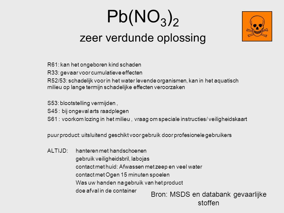 Pb(NO 3 ) 2 zeer verdunde oplossing R61: kan het ongeboren kind schaden R33: gevaar voor cumulatieve effecten R52/53: schadelijk voor in het water lev
