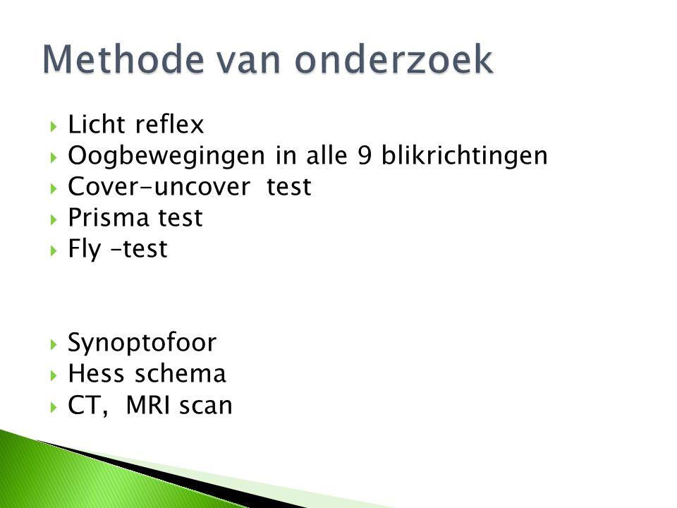  Licht reflex  Oogbewegingen in alle 9 blikrichtingen  Cover-uncover test  Prisma test  Fly –test  Synoptofoor  Hess schema  CT, MRI scan