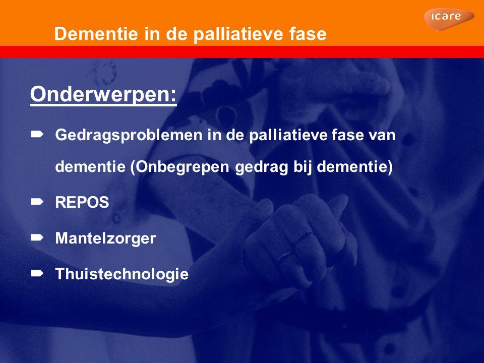 Dementie in de palliatieve fase Onderwerpen:  Gedragsproblemen in de palliatieve fase van dementie (Onbegrepen gedrag bij dementie)  REPOS  Mantelz