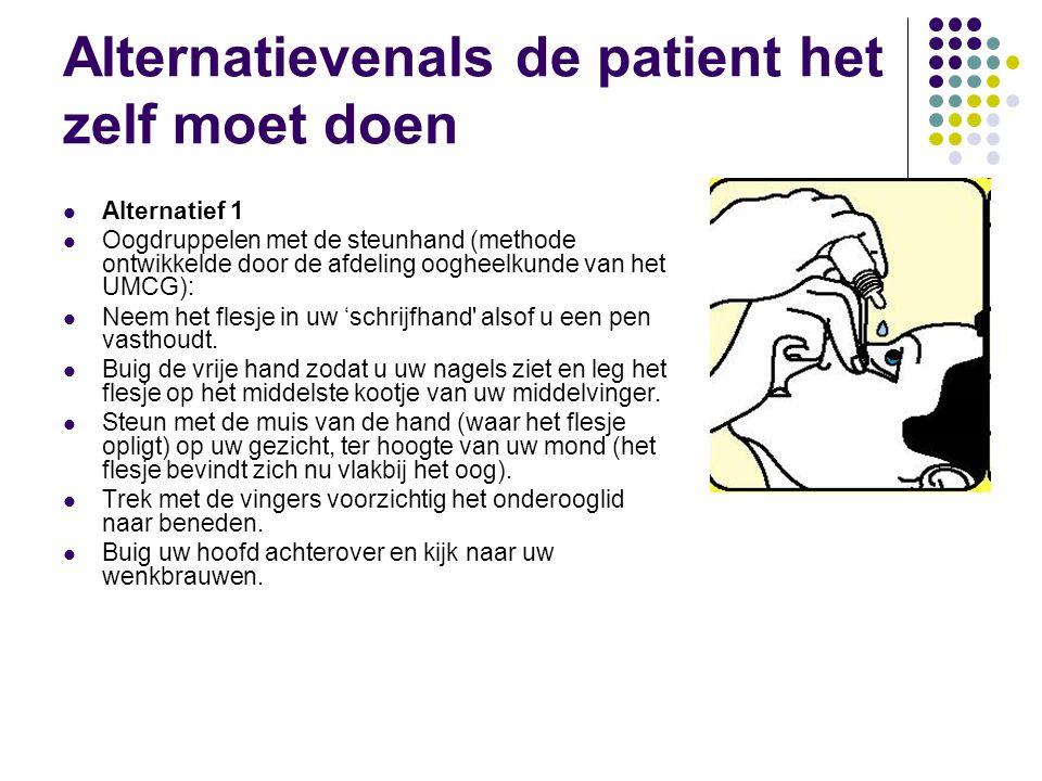 Alternatievenals de patient het zelf moet doen Alternatief 1 Oogdruppelen met de steunhand (methode ontwikkelde door de afdeling oogheelkunde van het