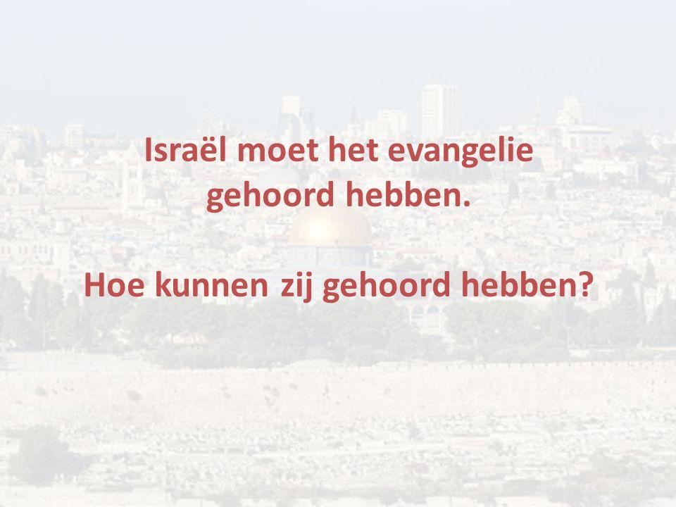 Israël moet het evangelie gehoord hebben. Hoe kunnen zij gehoord hebben?