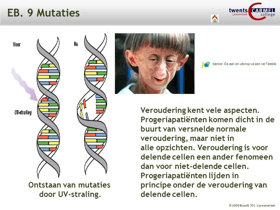© 2009 Biosoft TCC - Lyceumstraat EB. 9 Mutaties Veroudering kent vele aspecten. Progeriapatiënten komen dicht in de buurt van versnelde normale verou