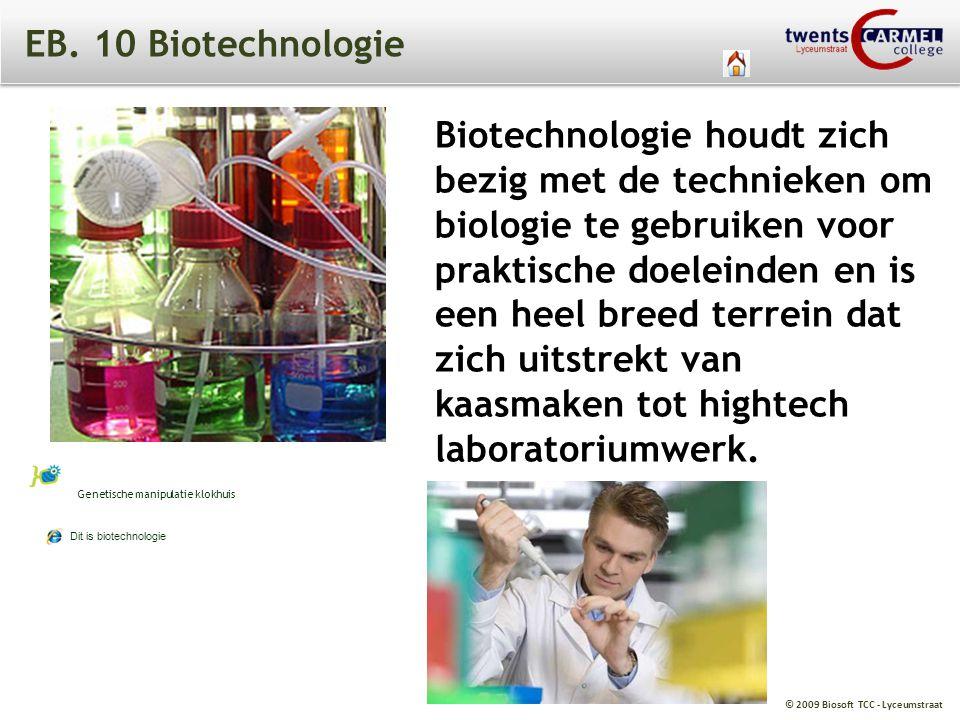 © 2009 Biosoft TCC - Lyceumstraat EB. 10 Biotechnologie Dit is biotechnologie Biotechnologie houdt zich bezig met de technieken om biologie te gebruik