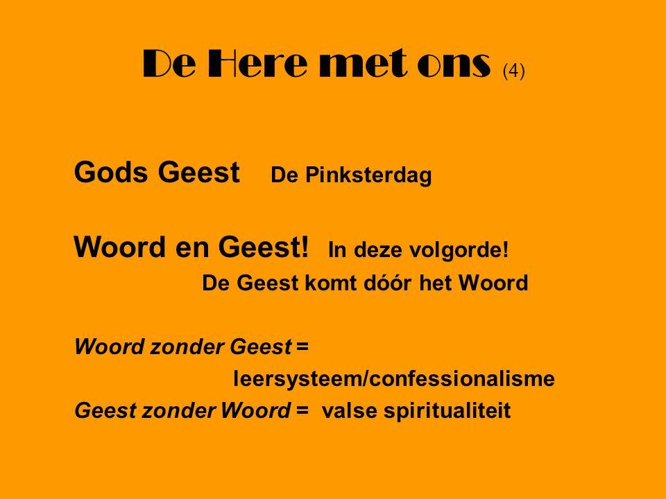 De Here met ons (4) Gods Geest De Pinksterdag Woord en Geest! In deze volgorde! De Geest komt dóór het Woord Woord zonder Geest = leersysteem/confessi