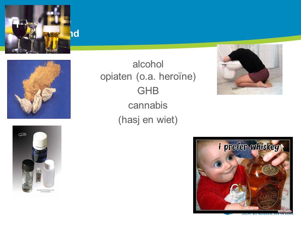 Drugs Drugs Verdovend alcohol opiaten (o.a. heroïne) GHB cannabis (hasj en wiet)