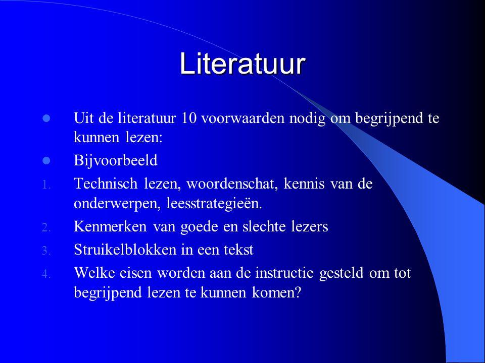 Literatuur Uit de literatuur 10 voorwaarden nodig om begrijpend te kunnen lezen: Bijvoorbeeld 1. Technisch lezen, woordenschat, kennis van de onderwer