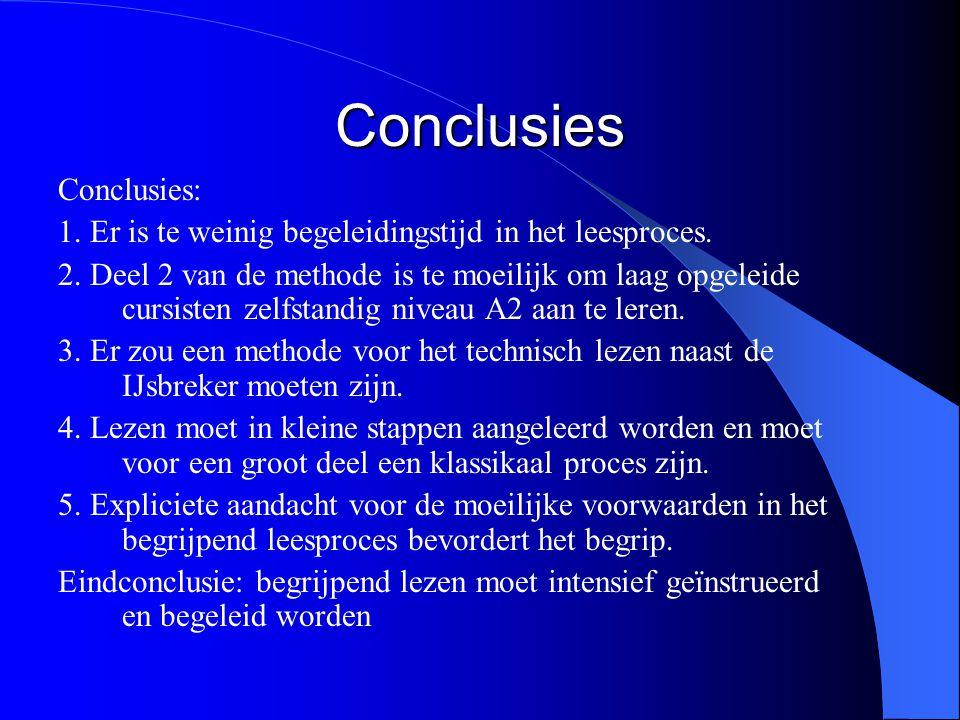 Conclusies Conclusies: 1. Er is te weinig begeleidingstijd in het leesproces. 2. Deel 2 van de methode is te moeilijk om laag opgeleide cursisten zelf