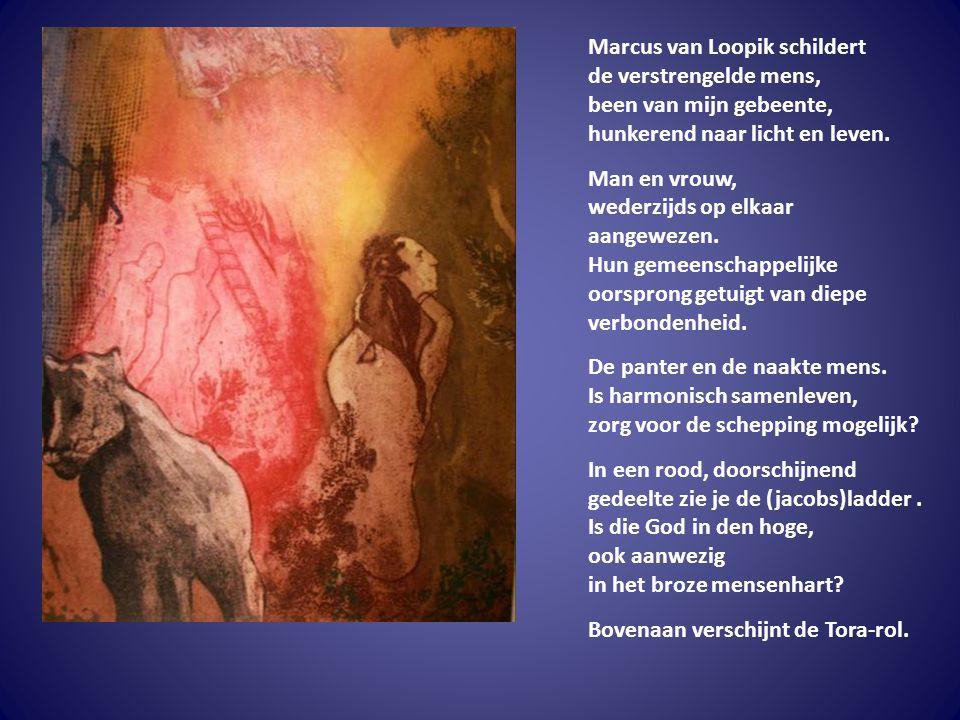 Marcus van Loopik schildert de verstrengelde mens, been van mijn gebeente, hunkerend naar licht en leven. Man en vrouw, wederzijds op elkaar aangeweze