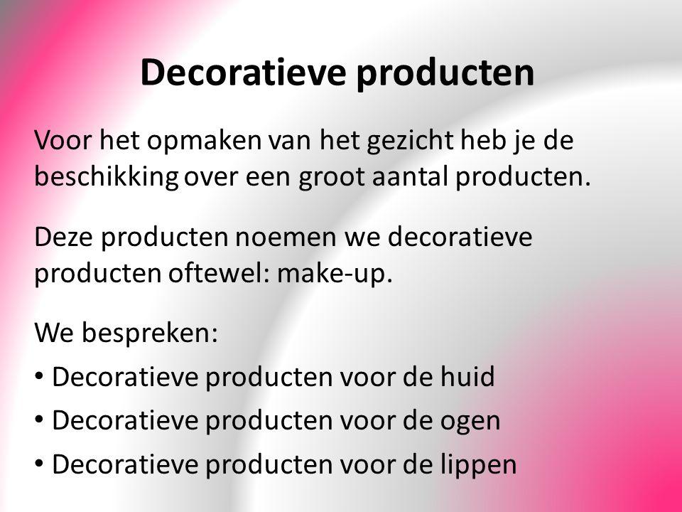 Decoratieve producten Voor het opmaken van het gezicht heb je de beschikking over een groot aantal producten. Deze producten noemen we decoratieve pro