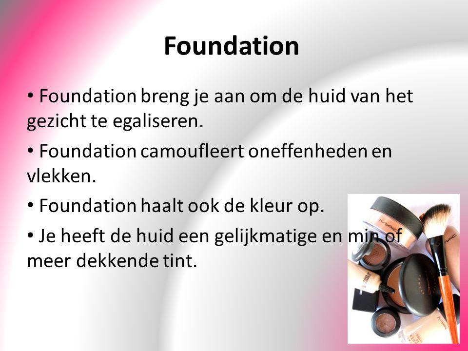 Foundation Foundation breng je aan om de huid van het gezicht te egaliseren. Foundation camoufleert oneffenheden en vlekken. Foundation haalt ook de k