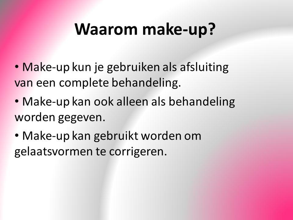 Waarom make-up? Make-up kun je gebruiken als afsluiting van een complete behandeling. Make-up kan ook alleen als behandeling worden gegeven. Make-up k