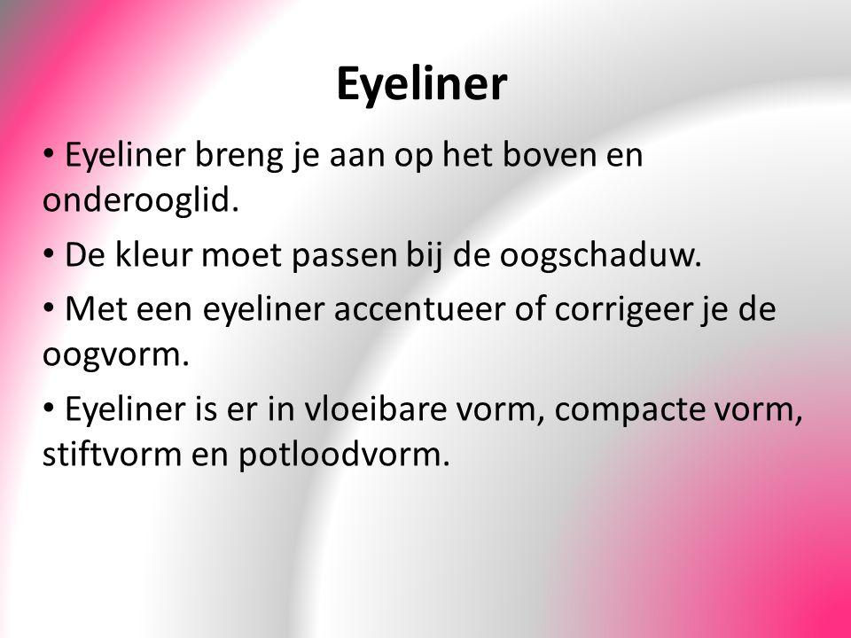Eyeliner Eyeliner breng je aan op het boven en onderooglid. De kleur moet passen bij de oogschaduw. Met een eyeliner accentueer of corrigeer je de oog