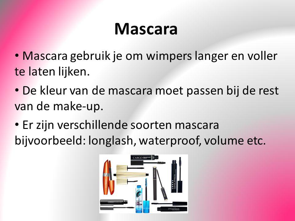 Mascara Mascara gebruik je om wimpers langer en voller te laten lijken. De kleur van de mascara moet passen bij de rest van de make-up. Er zijn versch