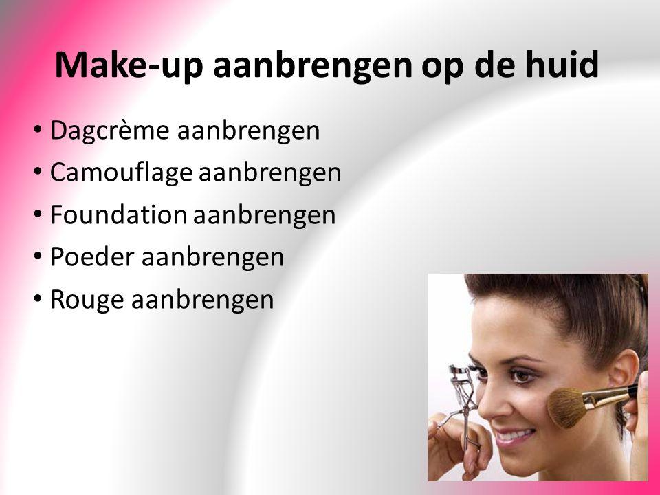 Make-up aanbrengen op de huid Dagcrème aanbrengen Camouflage aanbrengen Foundation aanbrengen Poeder aanbrengen Rouge aanbrengen