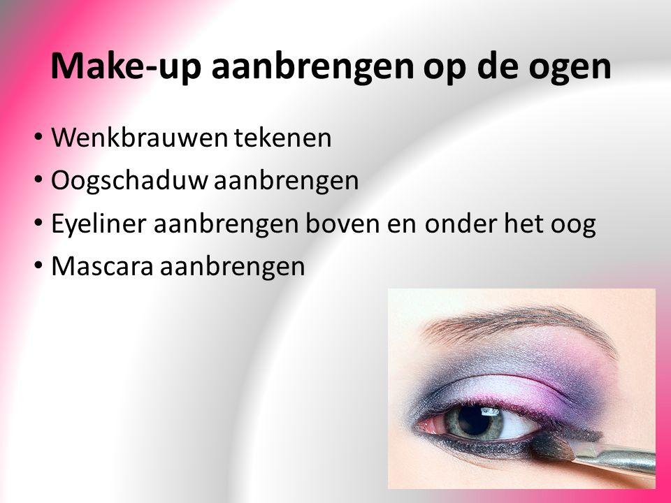 Make-up aanbrengen op de ogen Wenkbrauwen tekenen Oogschaduw aanbrengen Eyeliner aanbrengen boven en onder het oog Mascara aanbrengen