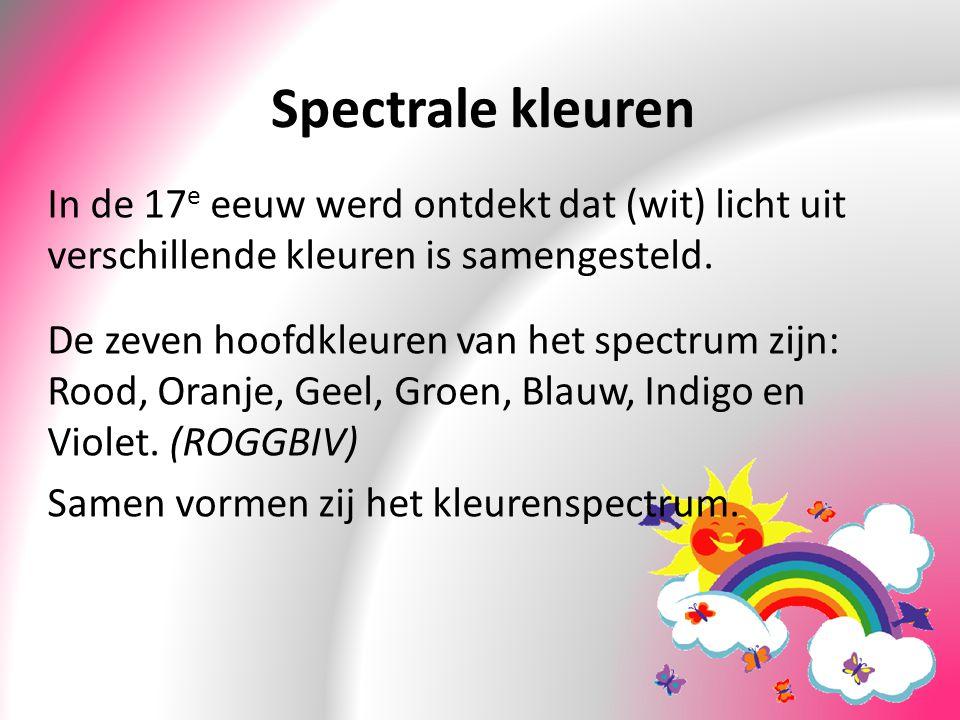 Spectrale kleuren In de 17 e eeuw werd ontdekt dat (wit) licht uit verschillende kleuren is samengesteld. De zeven hoofdkleuren van het spectrum zijn: