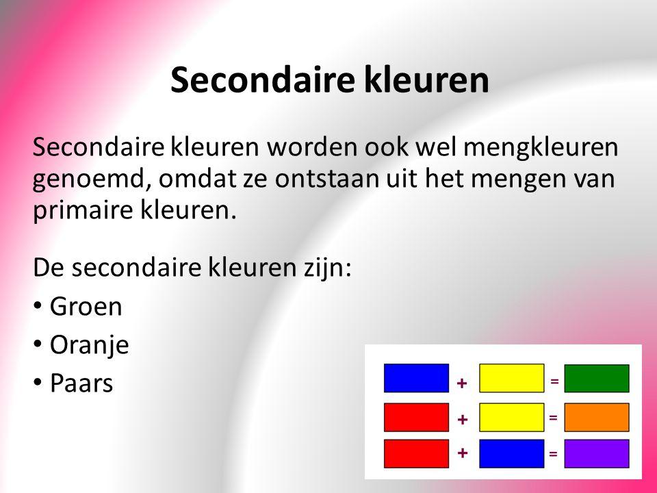 Secondaire kleuren Secondaire kleuren worden ook wel mengkleuren genoemd, omdat ze ontstaan uit het mengen van primaire kleuren. De secondaire kleuren