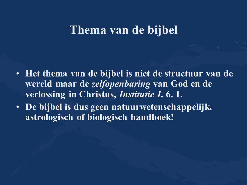 Thema van de bijbel Het thema van de bijbel is niet de structuur van de wereld maar de zelfopenbaring van God en de verlossing in Christus, Institutie