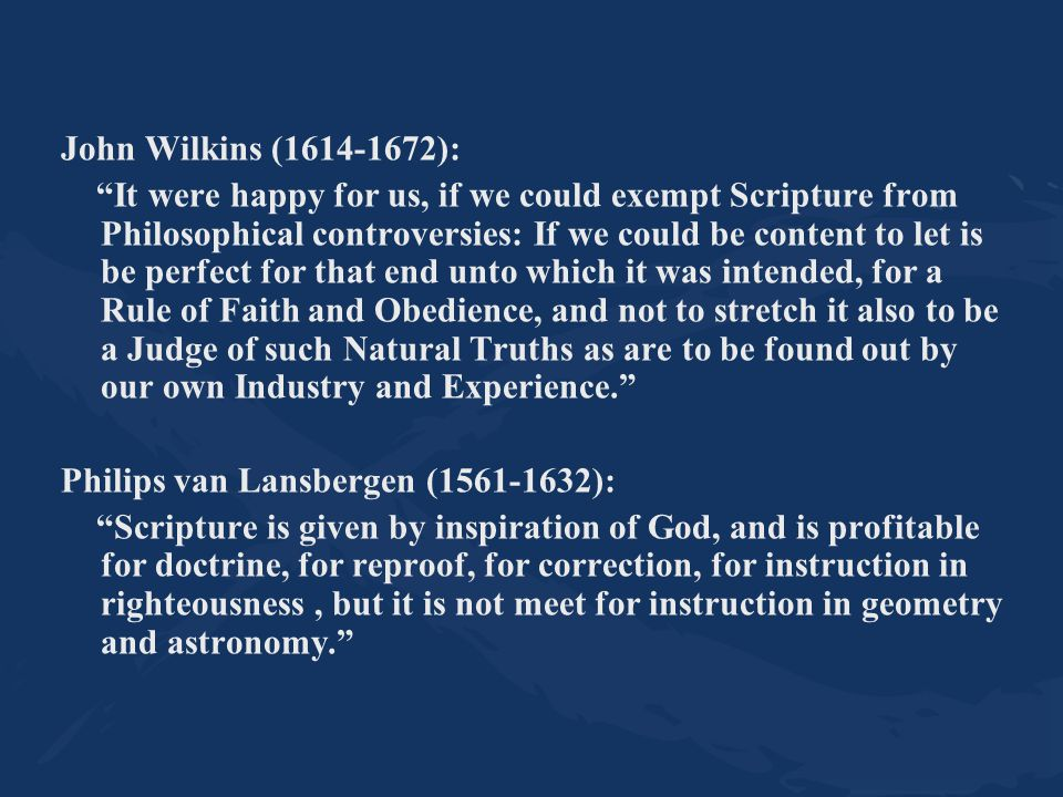 "John Wilkins (1614-1672): ""It were happy for us, if we could exempt Scripture from Philosophical controversies: If we could be content to let is be pe"