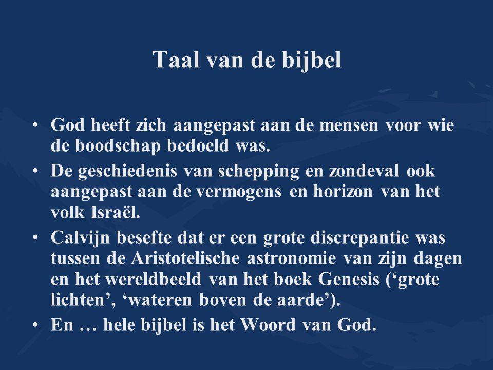 Taal van de bijbel God heeft zich aangepast aan de mensen voor wie de boodschap bedoeld was. De geschiedenis van schepping en zondeval ook aangepast a