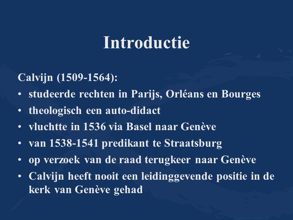 Introductie Calvijn (1509-1564): studeerde rechten in Parijs, Orléans en Bourges theologisch een auto-didact vluchtte in 1536 via Basel naar Genève va