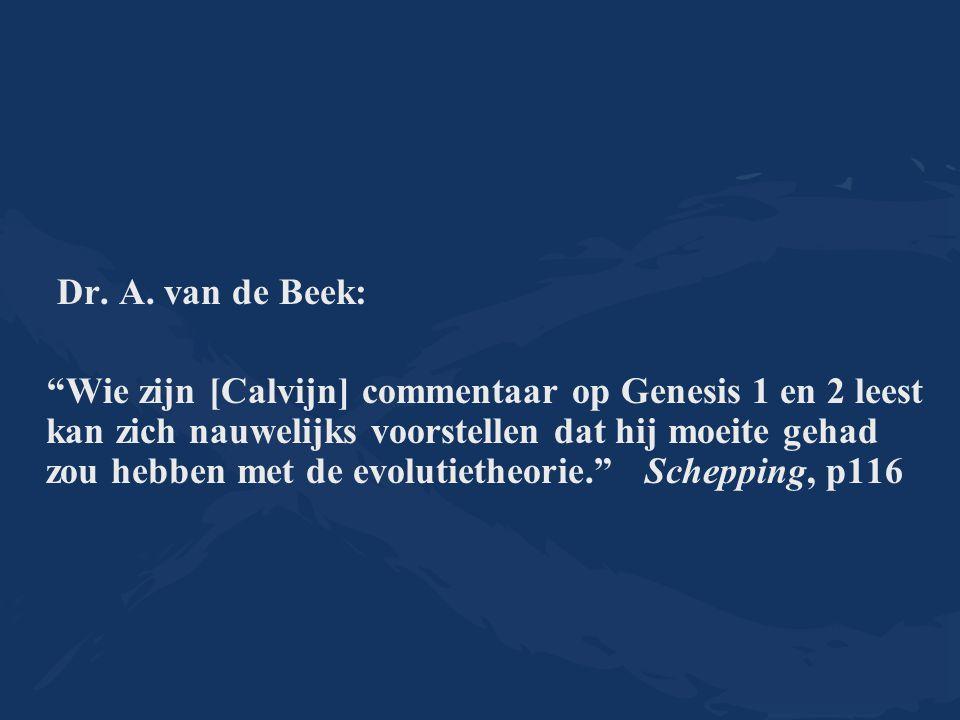 """Dr. A. van de Beek: """"Wie zijn [Calvijn] commentaar op Genesis 1 en 2 leest kan zich nauwelijks voorstellen dat hij moeite gehad zou hebben met de evol"""