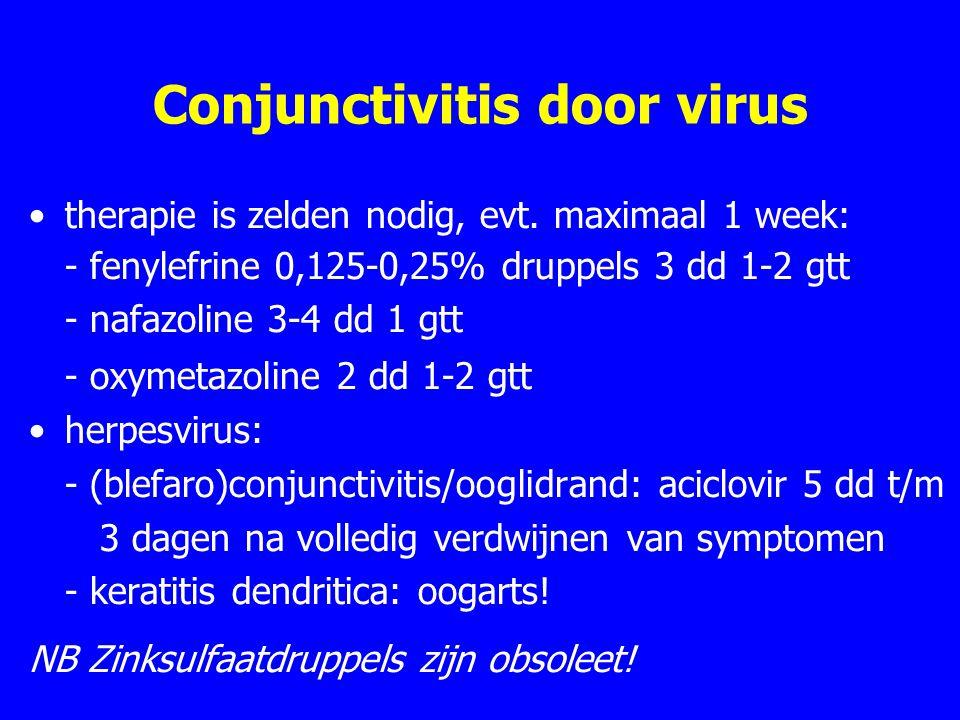 Conjunctivitis door virus therapie is zelden nodig, evt.