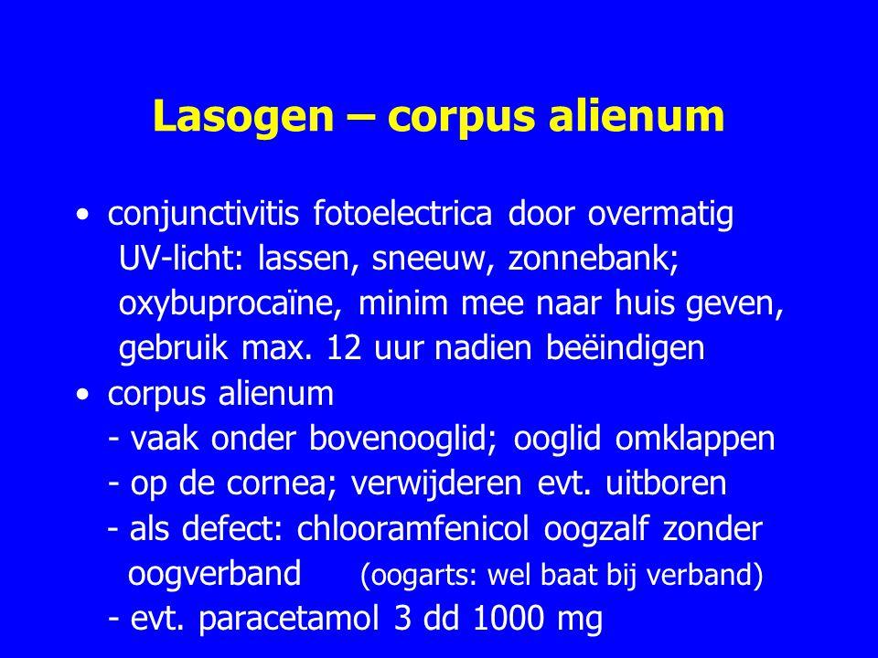 Lasogen – corpus alienum conjunctivitis fotoelectrica door overmatig UV-licht: lassen, sneeuw, zonnebank; oxybuprocaïne, minim mee naar huis geven, gebruik max.