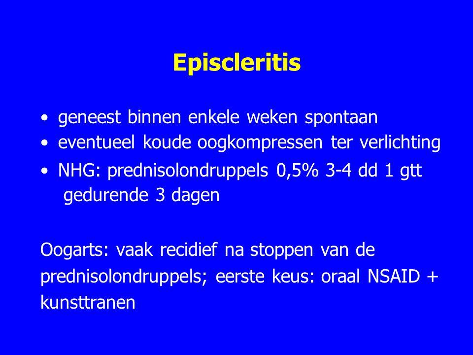 Episcleritis geneest binnen enkele weken spontaan eventueel koude oogkompressen ter verlichting NHG: prednisolondruppels 0,5% 3-4 dd 1 gtt gedurende 3 dagen Oogarts: vaak recidief na stoppen van de prednisolondruppels; eerste keus: oraal NSAID + kunsttranen