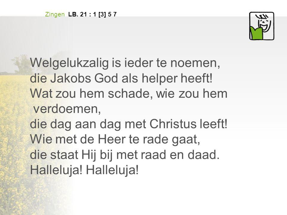 Zingen LB.21 : 1 [3] 5 7 Welgelukzalig is ieder te noemen, die Jakobs God als helper heeft.