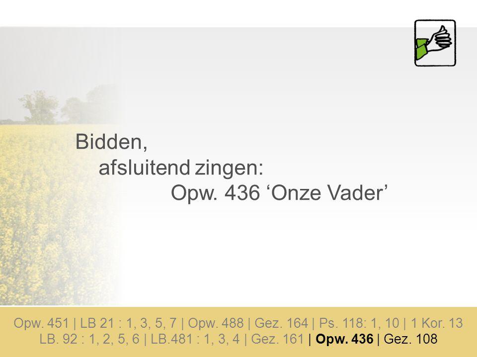 Bidden, afsluitend zingen: Opw.436 'Onze Vader' Opw.
