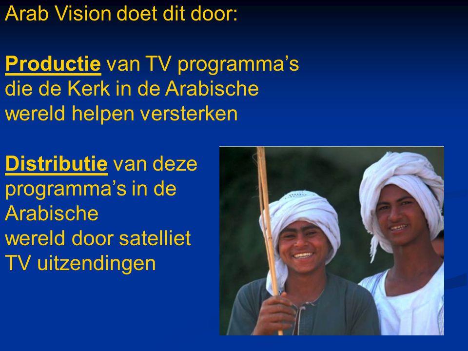 Arab Vision doet dit door: Productie van TV programma's die de Kerk in de Arabische wereld helpen versterken Distributie van deze programma's in de Arabische wereld door satelliet TV uitzendingen