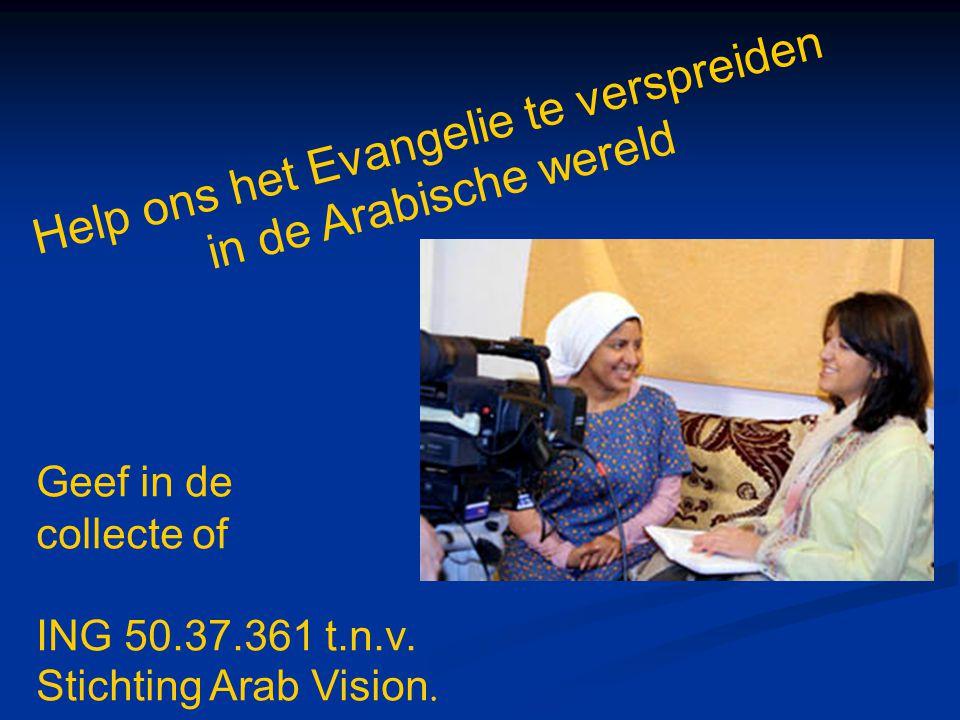 Help ons het Evangelie te verspreiden in de Arabische wereld Geef in de collecte of ING 50.37.361 t.n.v.
